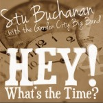 Stu Buchanan with the Garden City Big Band - Hey! What's the Time?